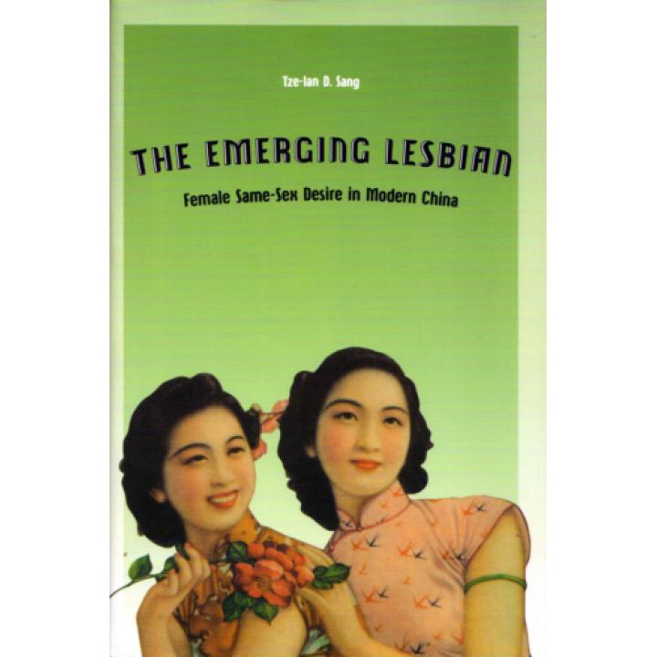 The Emerging Lesbian: Female Same-Sex Desire in Modern China